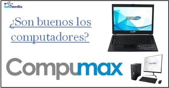 que tal son los computadores de la marca compumax
