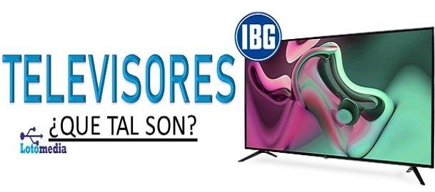 Son buenos los televisores ibg