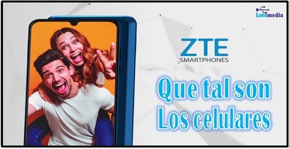 Opinion de los celulares ZTE
